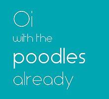 Oi With The Poodles Already by EyeofAthena