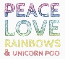Peace, Love, Rainbows & Unicorn Poo by Rob Price