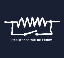 Resistance will be Futile! - Geeky T Shirt by BlueShift