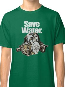 Save water (new Ver.) Classic T-Shirt