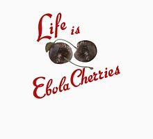 Life is Ebola Cherries Unisex T-Shirt