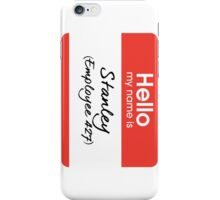 Hello my name is Stanley (Employee 427) iPhone Case/Skin