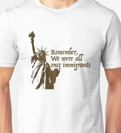 We were all once immigrants Unisex T-Shirt