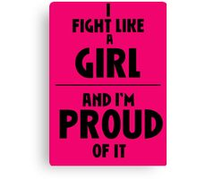I Fight Like A Girl - And I'm Proud of It Canvas Print