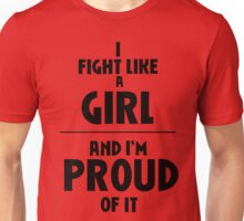 I Fight Like A Girl - And I'm Proud of It Unisex T-Shirt