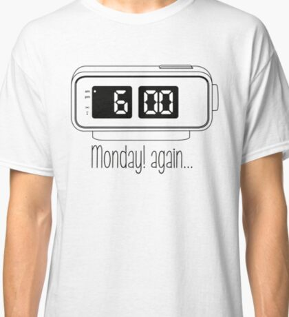 Monday! Again...(line) Classic T-Shirt
