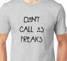 Don't call us freaks! Unisex T-Shirt