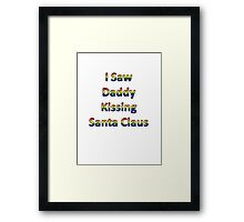 I Saw Daddy Kissing Santa Claus Framed Print
