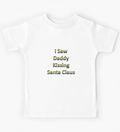 I Saw Daddy Kissing Santa Claus Kids Tee