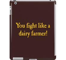 You Fight Like A Dairy Farmer iPad Case/Skin