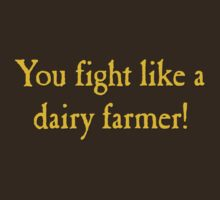 You Fight Like A Dairy Farmer by SJ-Graphics