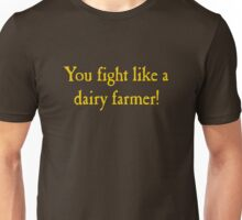 You Fight Like A Dairy Farmer Unisex T-Shirt