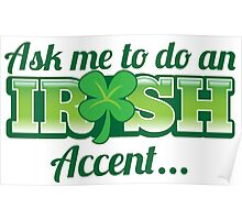 Ask me to do an IRISH accent with green shamrock Poster