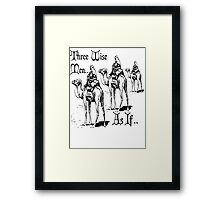 Christmas Humour Three Wise Men ... As If  Framed Print