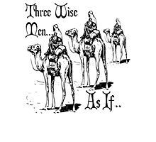 Three Wise Men ... As If Photographic Print