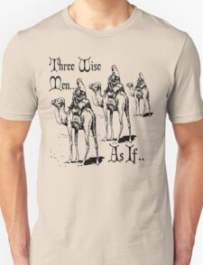 Christmas Humour Three Wise Men ... As If  Unisex T-Shirt