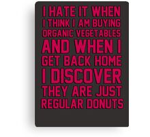 I hate when I think I'm buying ORGANIC vegetables, and I get home to discover they are just REGULAR donuts! Canvas Print
