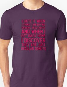 I hate when I think I'm buying ORGANIC vegetables, and I get home to discover they are just REGULAR donuts! T-Shirt