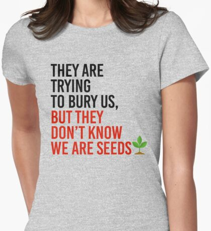 They are trying to bury us but we are seeds Womens Fitted T-Shirt