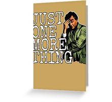 Just one more thing! Greeting Card