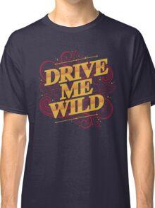 DRIVE ME WILD Classic T-Shirt