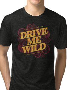 DRIVE ME WILD Tri-blend T-Shirt