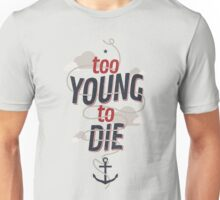 TOO YOUNG TO DIE Unisex T-Shirt