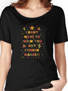 Stinkin Badges Women's Relaxed Fit T-Shirt