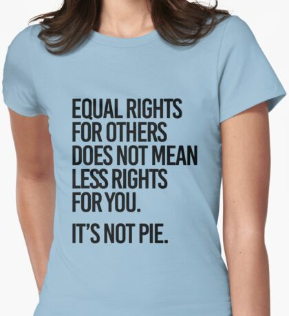 Equal rights for others does not mean less rights for you. It's not Pie. Womens Fitted T-Shirt