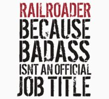 Funny 'Railroader because Badass isn't an official job title' t-shirt by Albany Retro