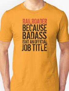 Funny 'Railroader because Badass isn't an official job title' t-shirt T-Shirt