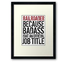 Funny 'Railroader because Badass isn't an official job title' t-shirt Framed Print