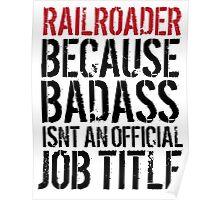 Funny 'Railroader because Badass isn't an official job title' t-shirt Poster