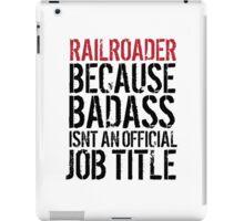 Funny 'Railroader because Badass isn't an official job title' t-shirt iPad Case/Skin
