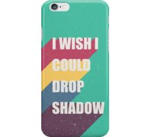 I wish I could drop shadow iPhone Case/Skin