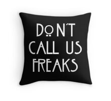 """""""Don't call us freaks!"""" - Jimmy Darling Throw Pillow"""