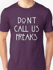 """""""Don't call us freaks!"""" - Jimmy Darling T-Shirt"""