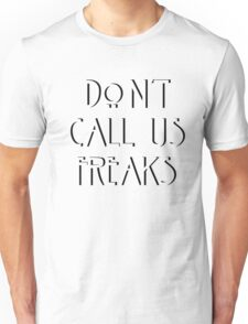 """""""Don't call us freaks!"""" - Jimmy Darling Unisex T-Shirt"""