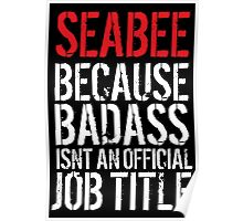 Funny 'Seabee because Badass isn't an official job title' t-shirt Poster