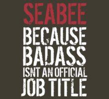 Funny 'Seabee because Badass isn't an official job title' t-shirt T-Shirt