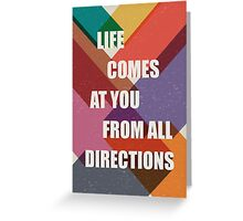 Life Comes at You From all Directions Greeting Card