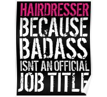 Humorous 'Hairdresser because Badass Isn't an Official Job Title' Tshirt, Accessories and Gifts Poster