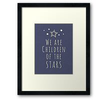We are children of the stars Framed Print