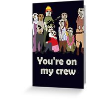 You're on my crew (light) Greeting Card