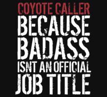 Funny 'Coyote Caller because Badass isn't an official job title' t-shirt T-Shirt