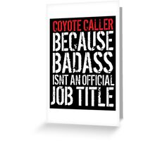 Funny 'Coyote Caller because Badass isn't an official job title' t-shirt Greeting Card