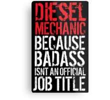 Awesome 'Diesel Mechanic because Badass Isn't an Official Job Title' Tshirt, Accessories and Gifts Metal Print