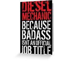 Awesome 'Diesel Mechanic because Badass Isn't an Official Job Title' Tshirt, Accessories and Gifts Greeting Card