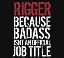 Funny 'Rigger because Badass isn't an official job title' t-shirt by Albany Retro