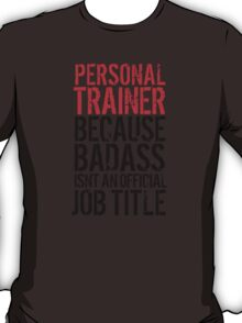 Funny 'Personal Trainer because Badass isn't an official job title' t-shirt and accessories T-Shirt